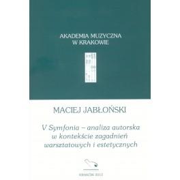 Maciej Jabłoński V SYMFONIA - ANALIZA AUTORSKA W KONTEKŚCIE ZAGADNIEŃ WARSZTATOWYCH I ESTETYCZNYCH