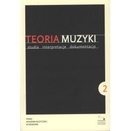 TEORIA MUZYKI STUDIA INTERPRETACJE DOKUMENTACJE 2013, Rok II, Nr 2