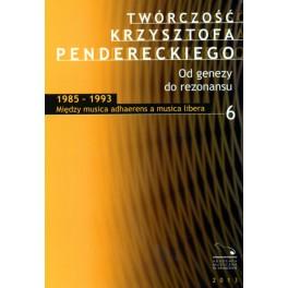 TWÓRCZOŚĆ KRZYSZTOFA PENDERECKIEGO OD GENEZY DO REZONANSU 6. MIĘDZY MUSICA ADHAERENS A MUSICA LIBERA 1985-1993