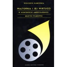 Wojciech Kamionka WALTORNIA I JEJ WIRTUOZI W KONTEKŚCIE AMERYKAŃSKIEJ MUZYKI FILMOWEJ