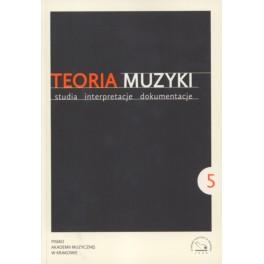 TEORIA MUZYKI. STUDIA INTERPRETACJE DOKUMENTACJE 2014 ROCZNIK III NR 5