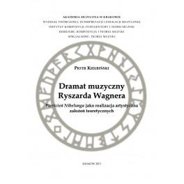 Piotr Kiełbiński DRAMAT MUZYCZNY RYSZARDA WAGNERA PIERŚCIEŃ NIBELUNGA JAKO REALIZACJA ARTYSTYCZNA ZAŁOŻEŃ TEORETYCZNYCH