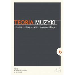 TEORIA MUZYKI STUDIA INTERPRETACJE DOKUMENTACJE 2015, ROCZNIK IV, NR 6