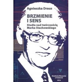Agnieszka Draus BRZMIENIE I SENS. STUDIA NAD TWÓRCZOŚCIĄ MARKA STACHOWSKIEGO