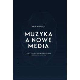 Andrzej Mądro, MUZYKA A NOWE MEDIA. POLSKA TWÓRCZOŚĆ ELEKTROAKUSTYCZNA PRZEŁOMU XX I XXI WIEKU