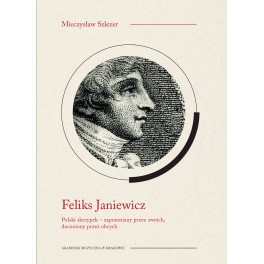 Mieczysław Szlezer FELIKS JANIEWICZ. POLSKI SKRZYPEK - ZAPOMNIANY PRZEZ SWOICH, DOCENIONY PRZEZ OBCYCH
