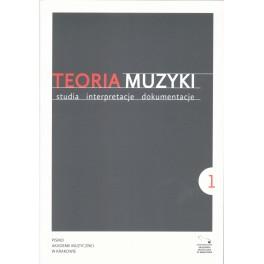 TEORIA MUZYKI STUDIA INTERPRETACJE DOKUMENTACJE 2012, Rok I, Nr 1