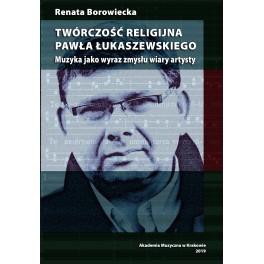 Renata Borowiecka TWÓRCZOŚĆ RELIGIJNA PAWŁA ŁUKASZEWSKIEGO