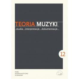 TEORIA MUZYKI STUDIA INTERPRETACJE DOKUMENTACJE 2018 ROCZNIK VII NR 12