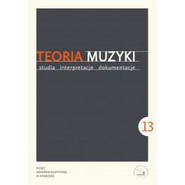TEORIA MUZYKI STUDIA INTERPRETACJE DOKUMENTACJE 2018 ROCZNIK VII NR 13