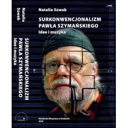 Natalia Szwab SURKONWENCJONALIZM PAWŁA SZYMAŃSKIEGO. IDEE I MUZYKA