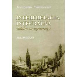 Mieczysław Tomaszewski INTERPRETACJA INTEGRALNA DZIEŁA MUZYCZNEGO. REKONESANS
