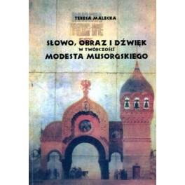 Teresa Malecka SŁOWO, OBRAZ I DŹWIĘK W TWÓRCZOŚCI MODESTA MUSORGSKIEGO