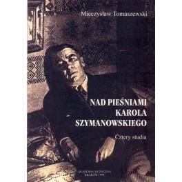 Mieczysław Tomaszewski NAD PIEŚNIAMI KAROLA SZYMANOWSKIEGO. CZTERY STUDIA