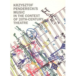 KRZYSZTOF PENDERECKI'S MUSIC IN THE CONTEXT OF 20TH-CENTURY THEATRE. STUDIES, ESSAYS AND MATERIALS