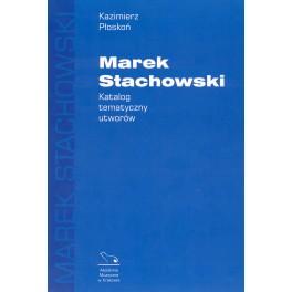 Kazimierz Płoskoń MAREK STACHOWSKI. KATALOG TEMATYCZNY UTWORÓW