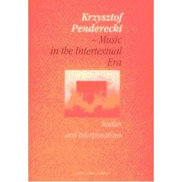 KRZYSZTOF PENDERECKI - MUSIC IN THE INTERTEXTUAL ERA. STUDIES AND INTERPRETATION.