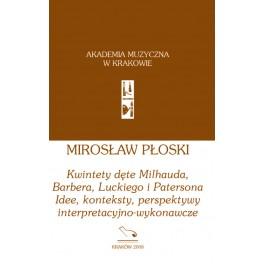 Mirosław Płoski KWINTETY DĘTE MILHAUDA, BARBERA, LUCKIEGO I PATERSONA. IDEE, KONTEKSTY, PERSPEKTYWY INTERPRETACYJNO-WYKONAWCZE