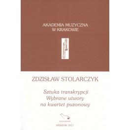 Zdzisław Stolarczyk SZTUKA TRANSKRYPCJI. WYBRANE UTWORY NA KWARTET PUZONOWY