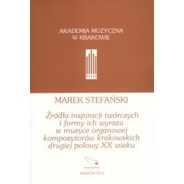 Marek Stefański ŹRÓDŁA INSPIRACJI TWÓRCZYCH I FORMY ICH WYRAZU W MUZYCE ORGANOWEJ KOMPOZYTORÓW KRAKOWSKICH